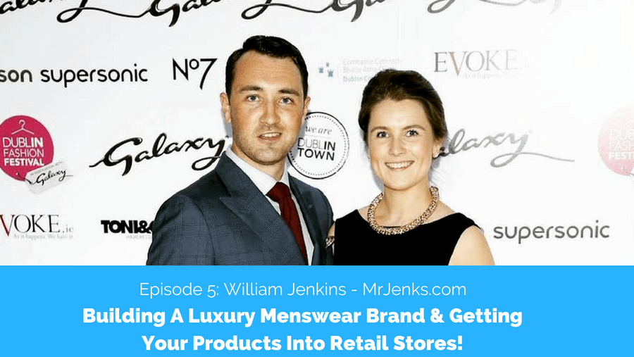 Launching A Luxury MensWear Brand with William Jenkins from Mr.Jenks.com