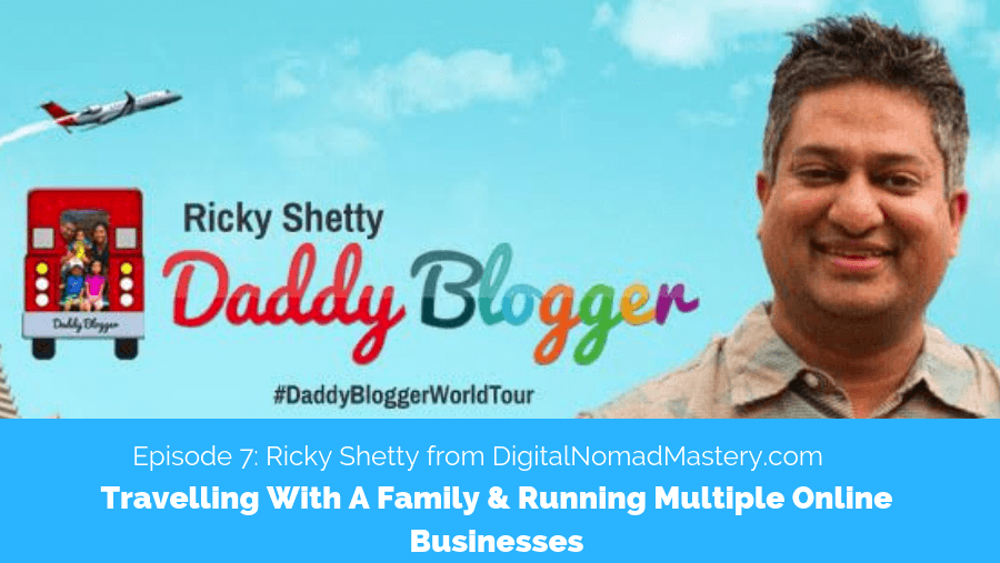 Travelling With A Family & Running Multiple Online Businesses With Ricky Shetty of DigitalNomadMastery