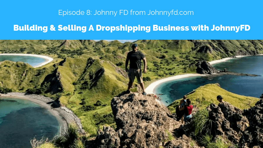 Building & Selling A Dropshipping Business with JohnnyFD